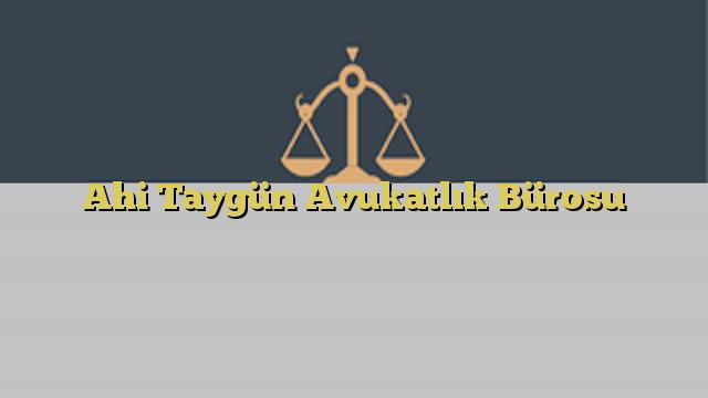 Ahi Taygün Avukatlık Bürosu