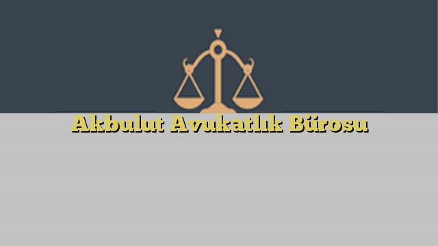 Akbulut Avukatlık Bürosu