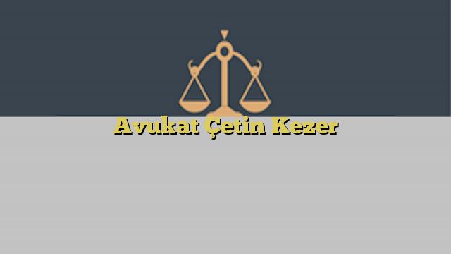 Avukat Çetin Kezer