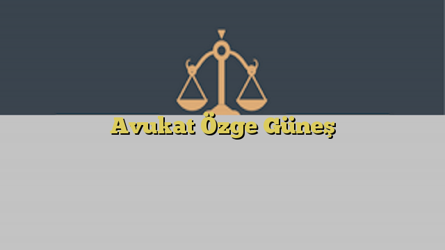 Avukat Özge Güneş