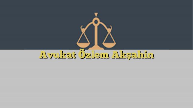 Avukat Özlem Akşahin