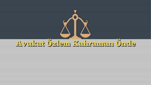 Avukat Özlem Kahraman Önde
