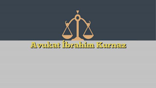 Avukat İbrahim Kurnaz