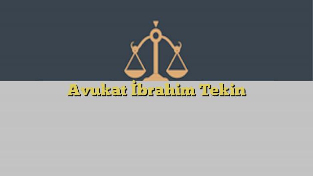Avukat İbrahim Tekin
