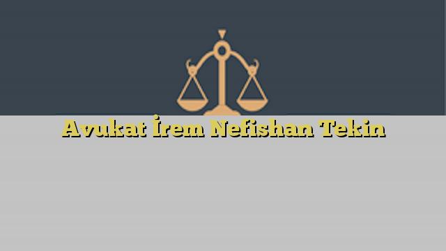 Avukat İrem Nefishan Tekin