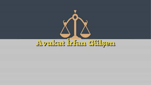 Avukat İrfan Gülşen