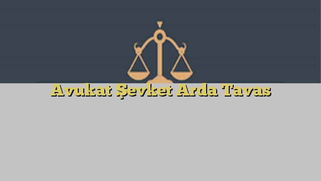 Avukat Şevket Arda Tavas