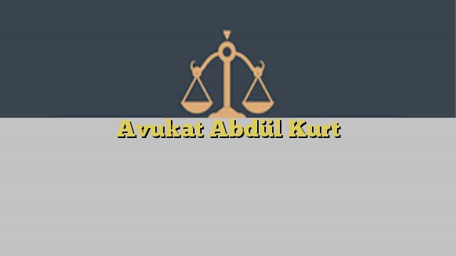 Avukat Abdül Kurt