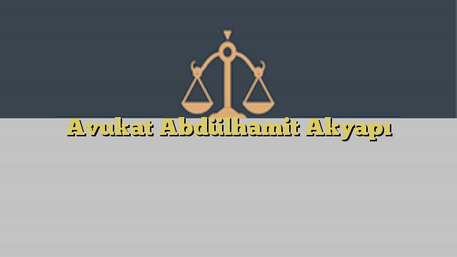 Avukat Abdülhamit Akyapı