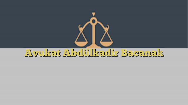 Avukat Abdülkadir Bacanak