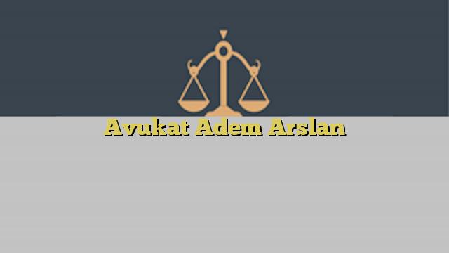 Avukat Adem Arslan