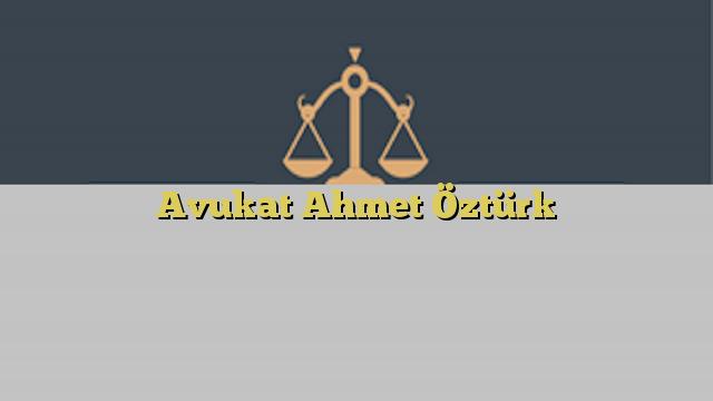 Avukat Ahmet Öztürk