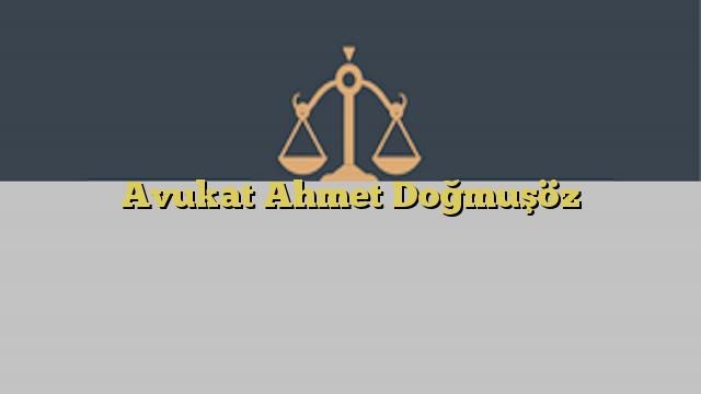Avukat Ahmet Doğmuşöz