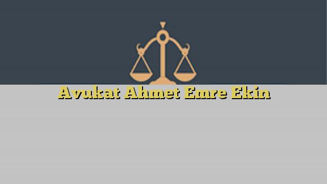 Avukat Ahmet Emre Ekin