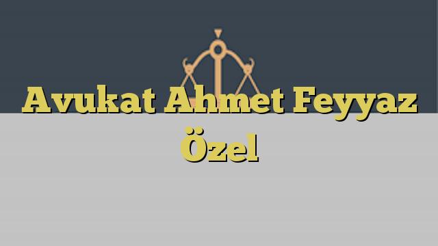 Avukat Ahmet Feyyaz Özel