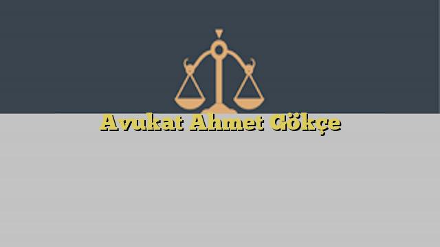 Avukat Ahmet Gökçe