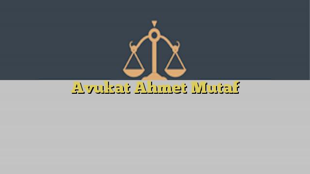 Avukat Ahmet Mutaf