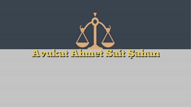 Avukat Ahmet Sait Şahan