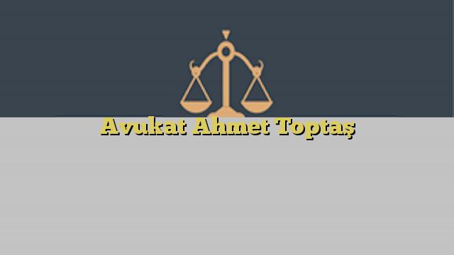 Avukat Ahmet Toptaş