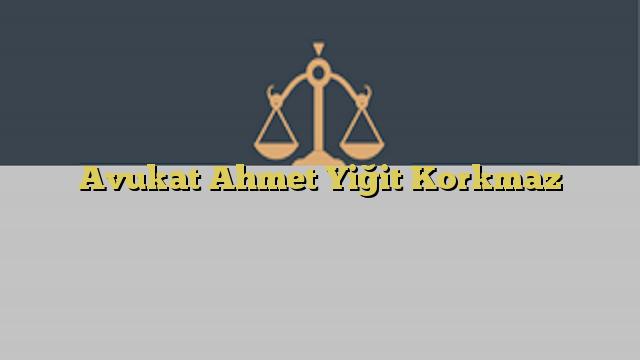 Avukat Ahmet Yiğit Korkmaz