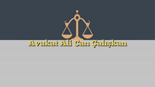 Avukat Ali Can Çalışkan