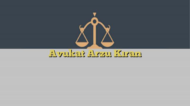 Avukat Arzu Kıran