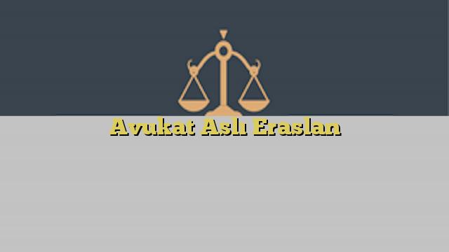 Avukat Aslı Eraslan