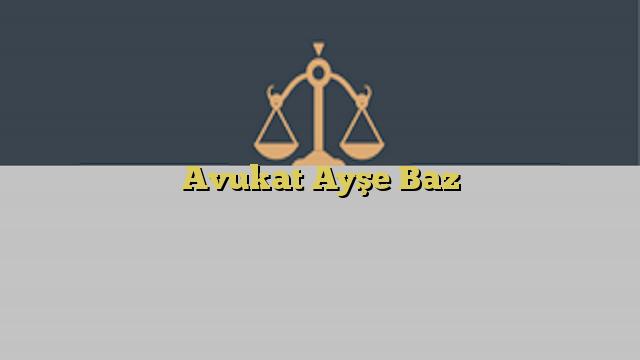 Avukat Ayşe Baz