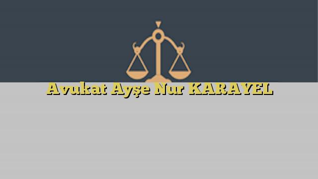 Avukat Ayşe Nur KARAYEL