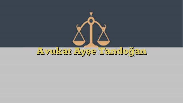 Avukat Ayşe Tandoğan