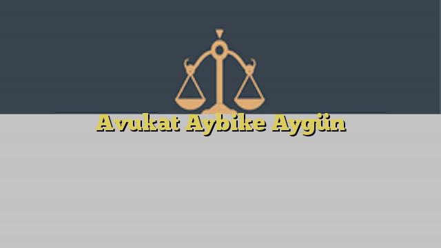 Avukat Aybike Aygün