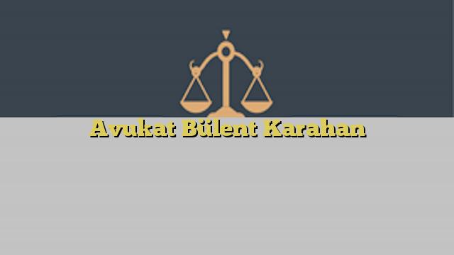 Avukat Bülent Karahan