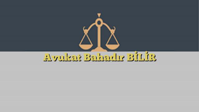 Avukat Bahadır BİLİR