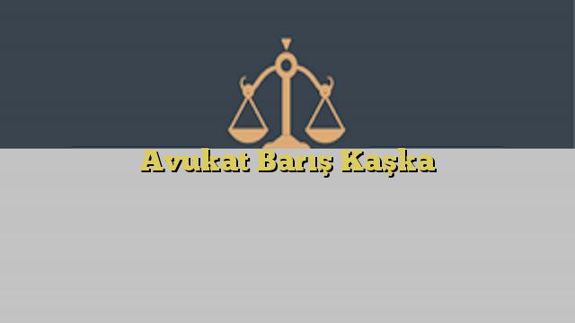 Avukat Barış Kaşka