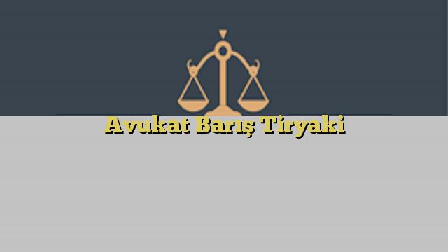 Avukat Barış Tiryaki