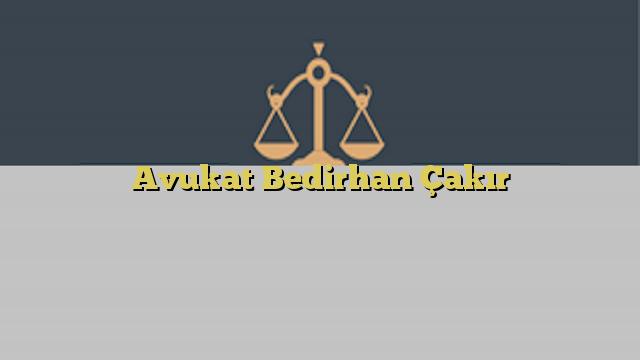 Avukat Bedirhan Çakır