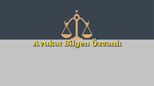 Avukat Bilgen Özcanlı