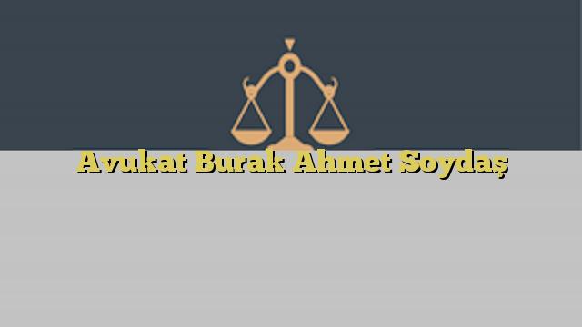 Avukat Burak Ahmet Soydaş