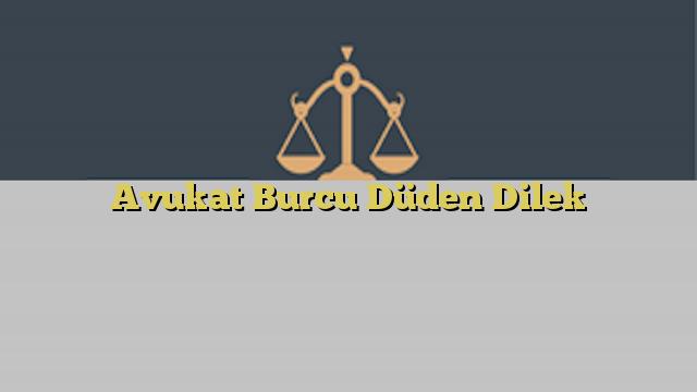 Avukat Burcu Düden Dilek