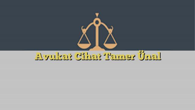 Avukat Cihat Tamer Ünal