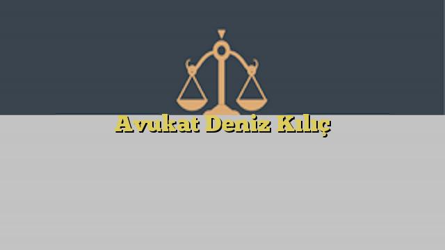 Avukat Deniz Kılıç