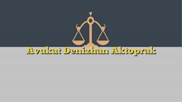 Avukat Denizhan Aktoprak