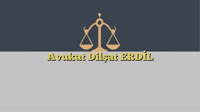 Avukat Dilşat ERDİL