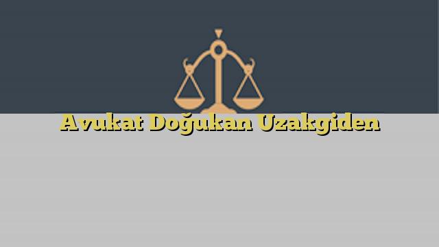Avukat Doğukan Uzakgiden