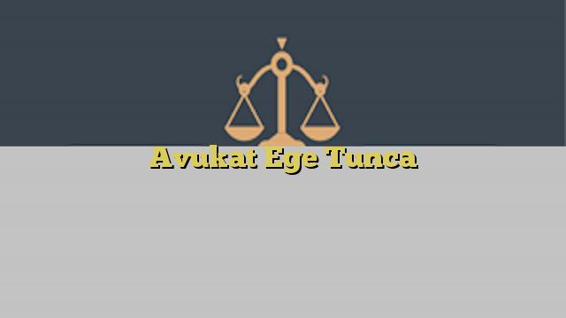 Avukat Ege Tunca