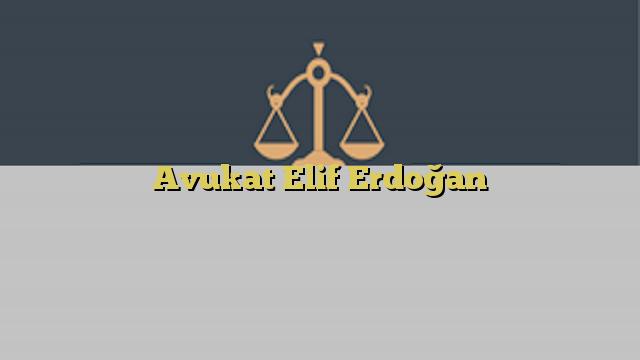 Avukat Elif Erdoğan