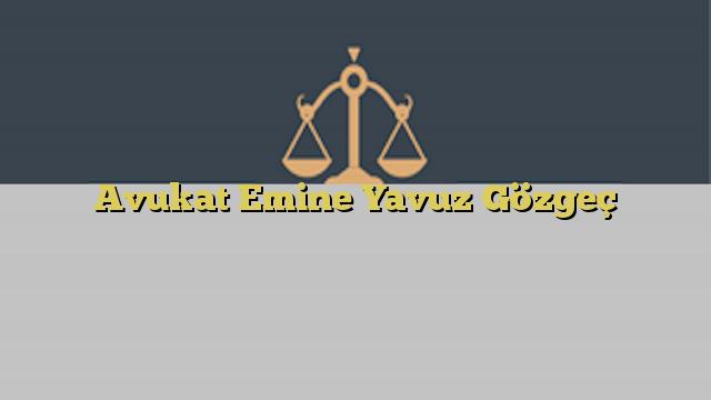 Avukat Emine Yavuz Gözgeç