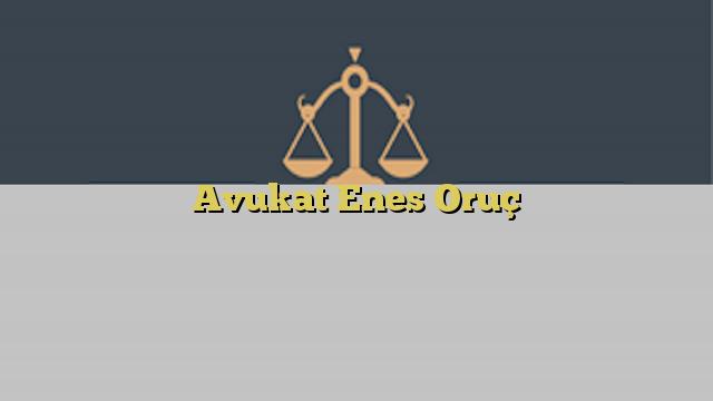 Avukat Enes Oruç