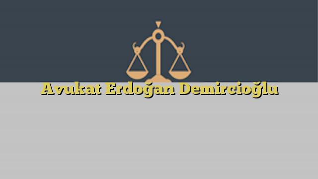 Avukat Erdoğan Demircioğlu