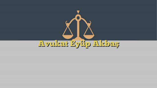 Avukat Eyüp Akbaş